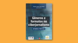 Gêneros e Formatos no Ciberjornalismo – Estudos e Práticas, da Editora Insular